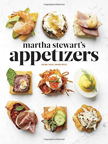 Martha Stewart's Appetizers: 200 Recipes for Dips, Spreads, Snacks, Small Plates, and Other Delicious Hors d'Oeuvres, Plus 30 Cocktails by Martha Stewart