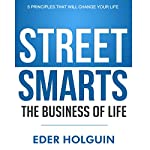 Street Smarts, the Business of Life: 5 Principles That Will Change Your Life | Eder Holguin