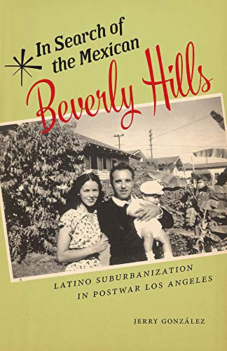 In Search of the Mexican Beverly Hills: Latino Suburbanization in Postwar Los Angeles (Latinidad: Transnational Cultures in the)