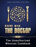 Dining With The Doctor: The Unauthorized Whovian Cookbook