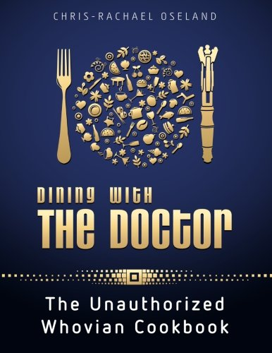 Dining With The Doctor: The Unauthorized Whovian Cookbook: Oseland, Chris-Rachael: 9781481153683: Amazon.com: Books