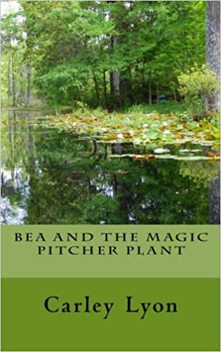 Bea and The Magic Pitcher Plant: Carley Lyon: 9781514709788