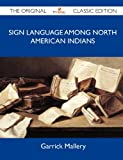 Sign Language among North American Indians - the Original Classic Edition, Garrick Mallery, 1486152430