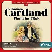 Flucht ins Glück (Die zeitlose Romansammlung von Barbara Cartland 21) | Barbara Cartland