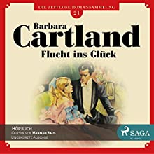 Flucht ins Glück (Die zeitlose Romansammlung von Barbara Cartland 21) Hörbuch von Barbara Cartland Gesprochen von: Hannah Baus