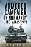 The Armored Campaign in Normandy: June-August 1944