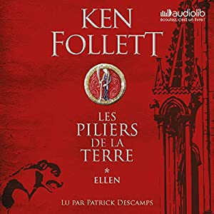 Ellen (Les Piliers de la terre 1) | Livre audio Auteur(s) : Ken Follett Narrateur(s) : Patrick Descamps