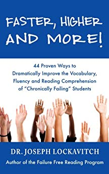 """Faster, Higher and More! 44 Proven Ways to Dramatically Improve the Vocabulary, Fluency and Reading Comprehension of """"Chronically Failing"""" Students by [Lockavitch, Joseph]"""