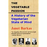 The Vegetable Passion: A History of the Vegetarian State of Mind