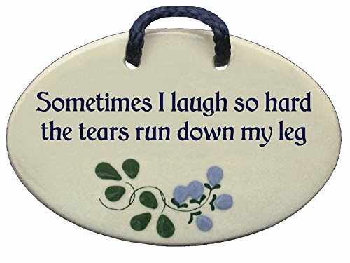 Sometimes I Laugh so Hard The tears Run Down My Leg. Ceramic Wall plaques Handmade in The USA for Over 30 Years.