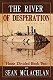 The River of Desperation (House Divided Book 2)