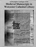 A Descriptive Catalogue of the Medieval Manuscripts in Worcester Cathedral Library