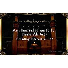 An illustrated guide to Imam Ali (as) Including Interactive Q&A (A Children's Illustrated Book Series About The Twelve Imams 1)