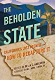 img - for The Beholden State: California s Lost Promise and How to Recapture It book / textbook / text book