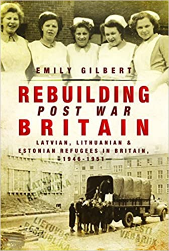 Rebuilding Post War Britain: Latvian, Lithuanian and Estonian