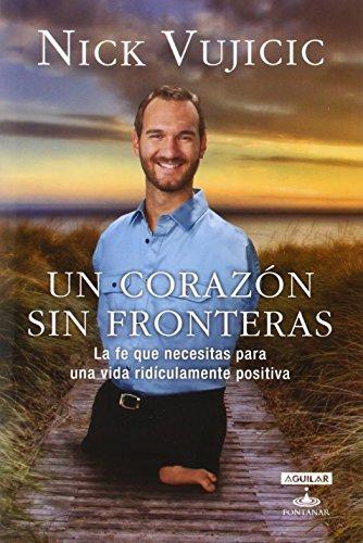 Un corazón sin fronteras. La fe que necesitas para una vida ridiculamente positiva (Spanish Edition) (Aguilar Fontanar)