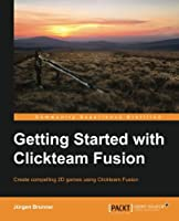 Getting Started with Clickteam Fusion Front Cover