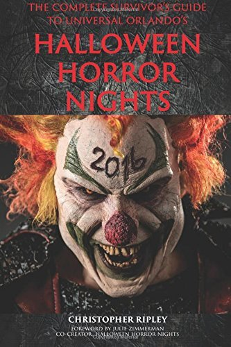(The Complete Survivor's Guide to Universal Orlando's Halloween Horror Nights 2016 by Christopher Ripley)