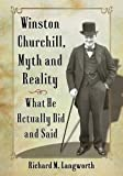 img - for Winston Churchill, Myth and Reality: What He Actually Did and Said book / textbook / text book
