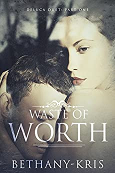 Waste of Worth (DeLuca Duet Book 1) by [Bethany-Kris]