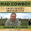 Mad Cowboy: Plain Truth from the Cattle Rancher Who Won't Eat Meat Audiobook by Glen Merzer, Howard F. Lyman Narrated by Dave Wright