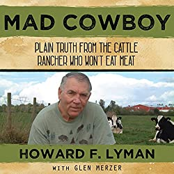 Mad Cowboy: Plain Truth from the Cattle Rancher Who Won't Eat Meat