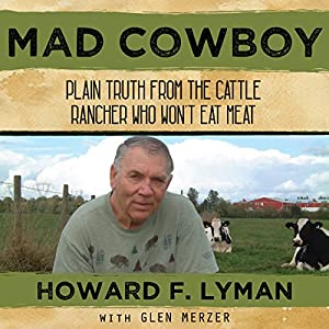 Mad Cowboy: Plain Truth from the Cattle Rancher Who Won't Eat Meat Hörbuch