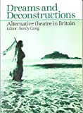 Dreams and Deconstructions : Alternative Theatre in Britain, Sandy Craig, 0906399203