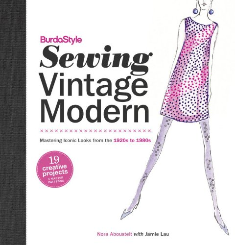 BurdaStyle Sewing Vintage Modern: Mastering Iconic Looks from the 1920s to -