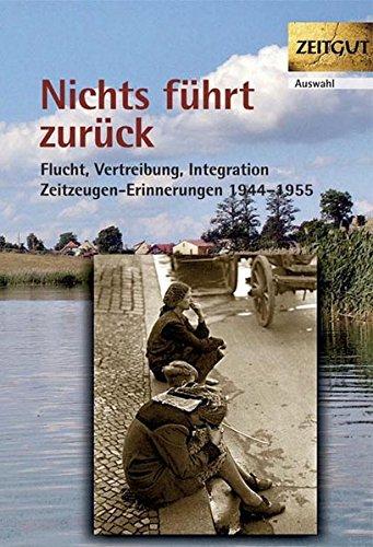 Nichts führt zurück. Flucht, Vertreibung, Integration 1944-1955 in Zeitzeugen-Erinnerungen