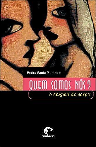 Quem Somos Nos? O Enigma Do Corpo (Em Portuguese do Brasil): Pedro Paulo Monteiro: 9788589239110: Amazon.com: Books