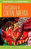 Food Culture in Central America, Michael R. McDonald, 0313347670
