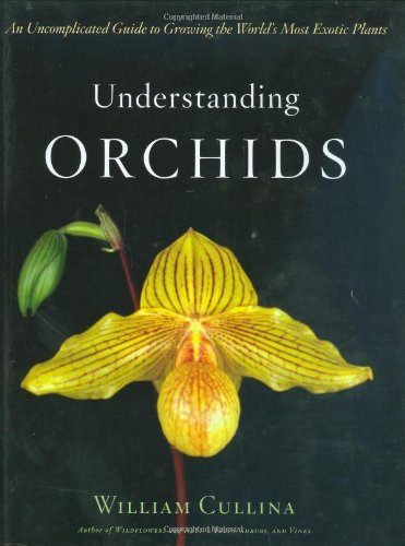 Understanding Orchids: An Uncomplicated Guide to Growing the World