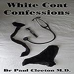 White Coat Confessions: Part 4 - Claire | Dr. Paul Cleeton M.D.