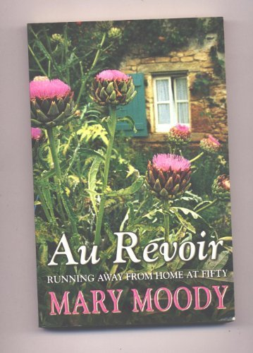 Au Revoir: Running Away From Home At Fifty (Au Revoir Running Away From Home At Fifty)