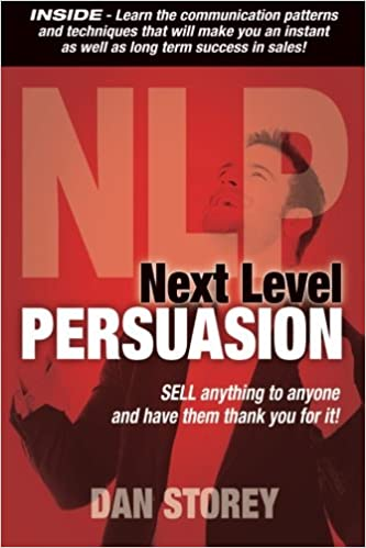 Next Level Persuasion: Sell anything to anyone and have them thank you for it!