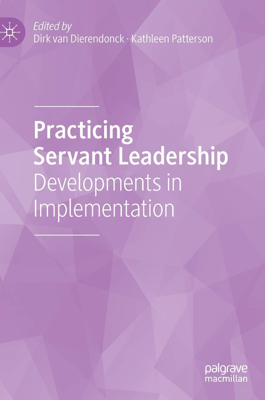Practicing Servant Leadership: Developments in Implementation