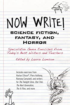 Now Write! Science Fiction, Fantasy and Horror: Speculative Genre Exercises from Today's Best Writers and Teachers by [Lamson, Laurie]