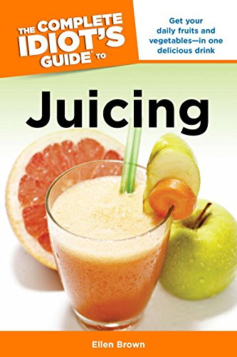 The Complete Idiot's Guide to Juicing (Complete Idiot's Guides) by Ellen Brown