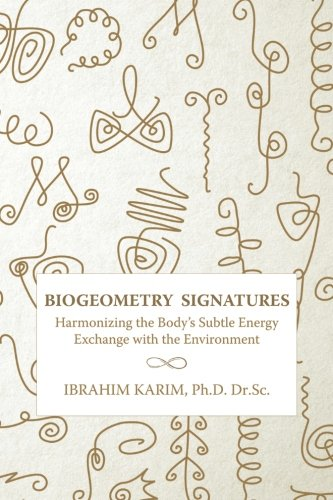 - BioGeometry Signatures: Harmonizing the Body's Subtle Energy Exchange with the Environment