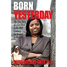 Born Yesterday: The True Story of a Girl Born in the 20th Century but Raised in the 19th
