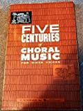 Five Centuries Of Choral Music For Mixed Voices, , 1423439511
