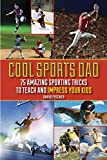Cool Sports Dad: 75 Amazing Sporting Tricks to Teach and Impress Your Kids