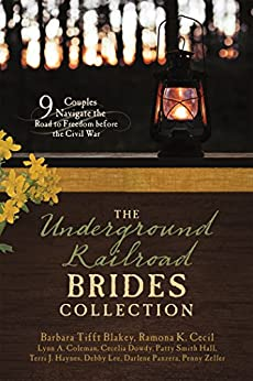 The Underground Railroad Brides Collection: 9 Couples Navigate the Road to Freedom before the Civil War by [Blakey, Barbara Tifft, Cecil, Ramona K., Coleman, Lynn A., Dowdy, Cecelia, Hall, Patty Smith, Haynes, Terri J., Lee, Debby, Panzera, Darlene, Zeller, Penny]