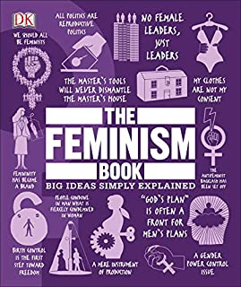 Book Cover: The Feminism Book: Big Ideas Simply Explained