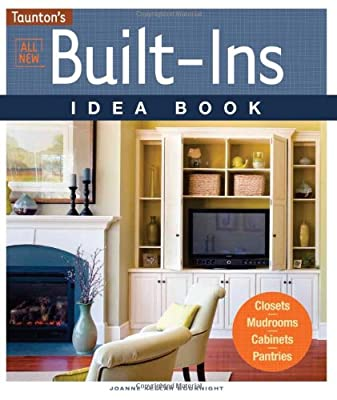 All New Built-Ins Idea Book: Closets*Mudrooms*Cabinets*Pantries (Taunton Home Idea Books) by Taunton Press