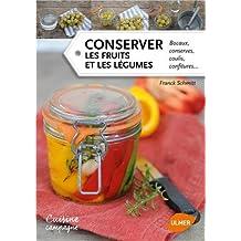 Conserver les fruits et les légumes: Bocaux, conserves, coulis, confitures...