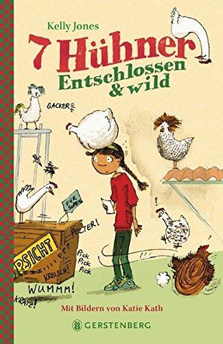 7 Hühner: Entschlossen & wild Gebundenes Buch – 30. Januar 2017 Kelly Jones Katie Kath Ulli und Herbert Günther Gerstenberg Verlag