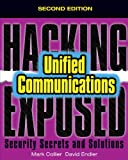 Hacking Exposed Unified Communicaitons Security Secrets and Solutions, Collier, Mark and Endler, David, 0071798765