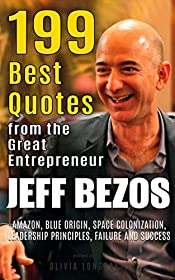 Jeff Bezos: 199 Best Quotes from the Great Entrepreneur: Amazon, Blue Origin, Space Colonization, Leadership Principles, Failure and Success  (Powerful Lessons from the Extraordinary People Book 2)